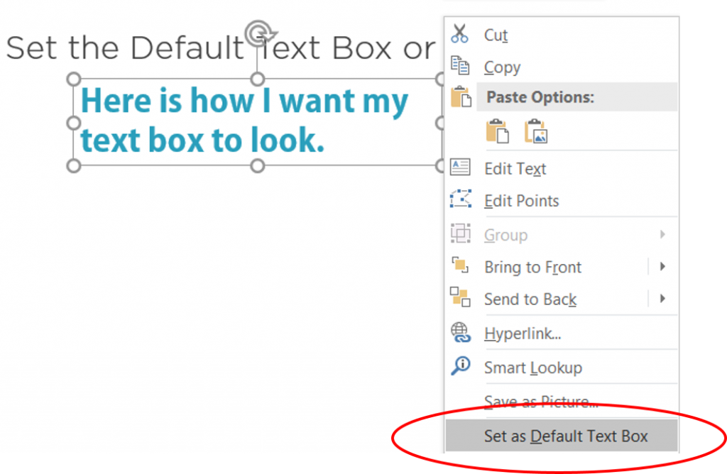 Right-click on text box and choose set as default text box